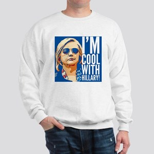 I'm cool with Hillary! Sweatshirt