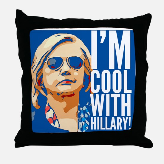 I'm cool with Hillary! Throw Pillow