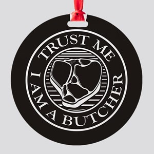 Trust me, I am a Butcher T-bone Round Ornament