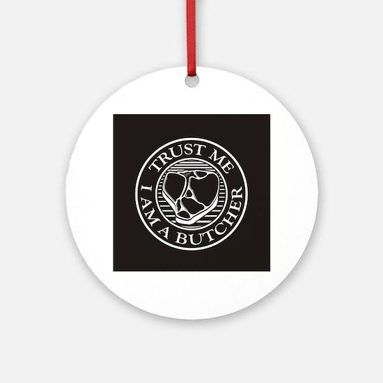 Trust me, I am a Butcher T-bone Ornament (Round)