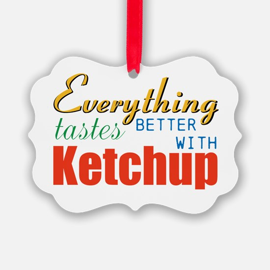 Better With Ketchup Ornament