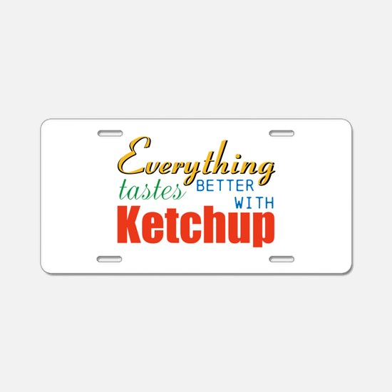 Better With Ketchup Aluminum License Plate