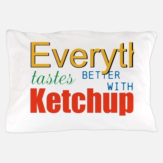 Better With Ketchup Pillow Case