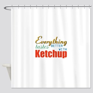 Better With Ketchup Shower Curtain