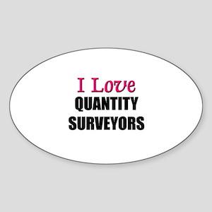 I Love QUANTITY SURVEYORS Oval Sticker