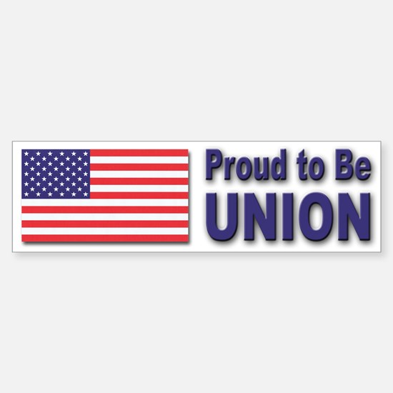Proud to be Union Bumper Bumper Bumper Sticker