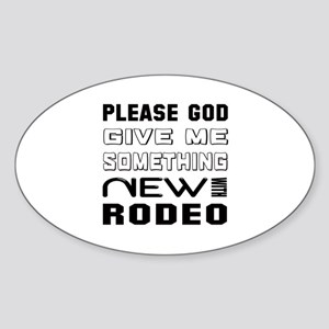 Please God Give Me Something New Wi Sticker (Oval)