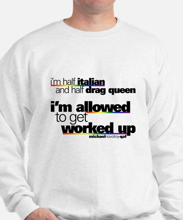 I'm Allowed to Get Worked Up Sweatshirt