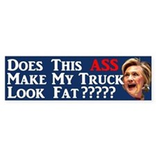 Does This Ass Hillary ... Bumper Sticker
