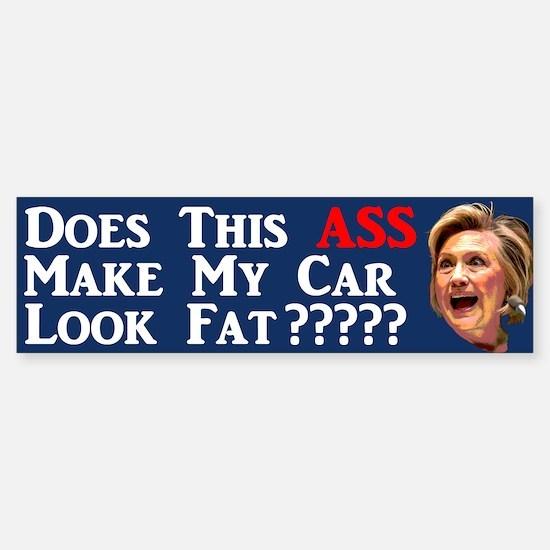 Does This Ass Hillary ... Bumper Bumper Bumper Sticker