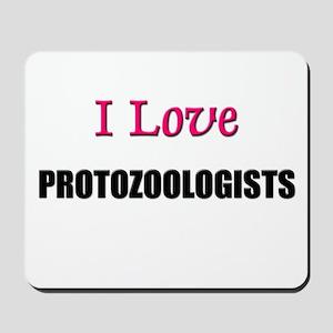 I Love PROTOZOOLOGISTS Mousepad