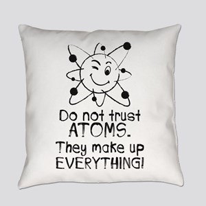 Do not trust atoms. They make up everything. Every