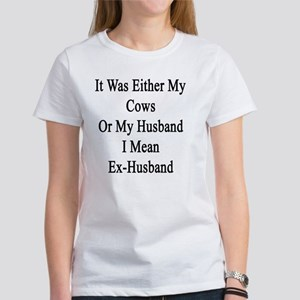 It Was Either My Cows Or My Husban Women's T-Shirt