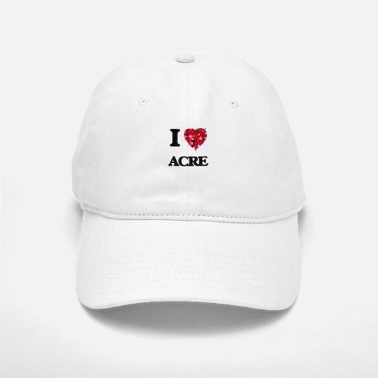 I Love Acre Baseball Baseball Cap