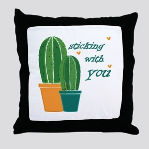 Sticking Wtih You Throw Pillow