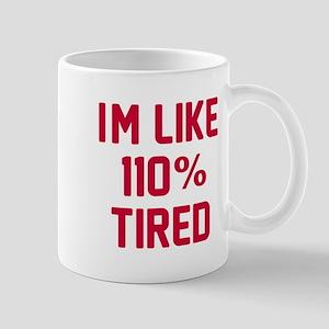 I'm like 110% tired Mug