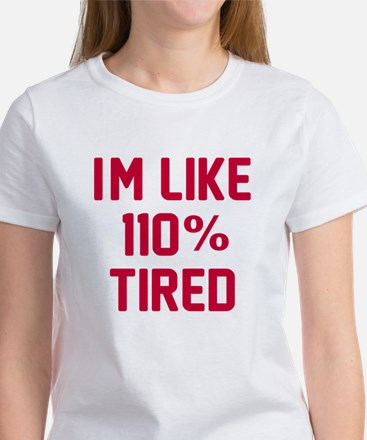 I'm like 110% tired Women's T-Shirt