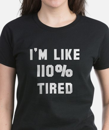 I'm like 110% tired Women's Dark T-Shirt