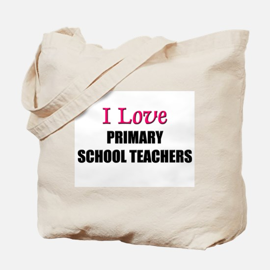 I Love PRIMARY SCHOOL TEACHERS Tote Bag