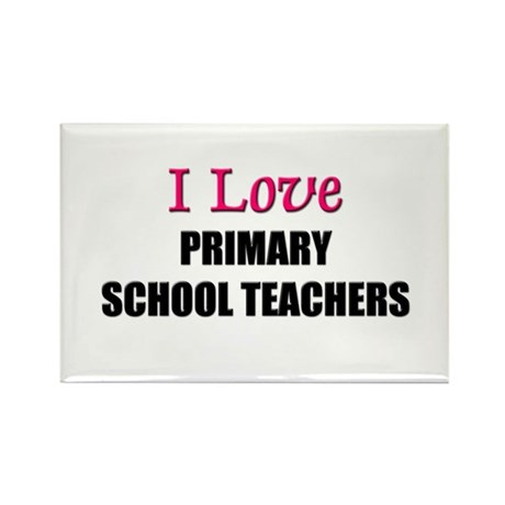 I Love PRIMARY SCHOOL TEACHERS Rectangle Magnet