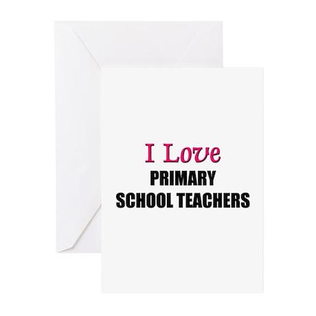 I Love PRIMARY SCHOOL TEACHERS Greeting Cards (Pk