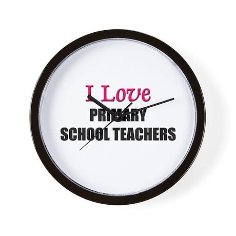 I Love PRIMARY SCHOOL TEACHERS Wall Clock