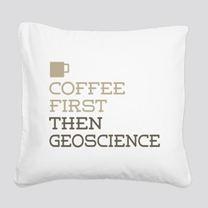 Coffee Then Geoscience Square Canvas Pillow