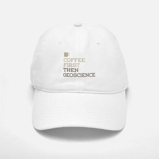 Coffee Then Geoscience Baseball Baseball Cap