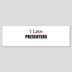 I Love PRESENTERS Bumper Sticker