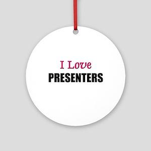 I Love PRESENTERS Ornament (Round)