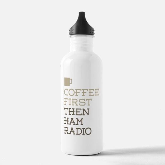 Coffee Then Ham Radio Water Bottle