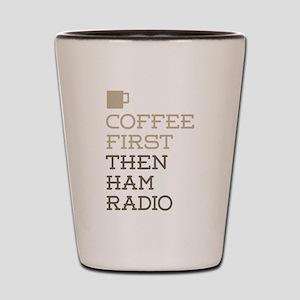 Coffee Then Ham Radio Shot Glass