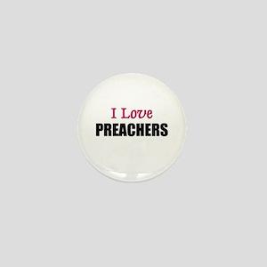 I Love PREACHERS Mini Button