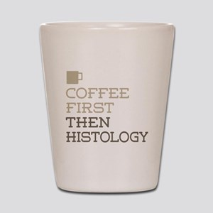Coffee Then Histology Shot Glass
