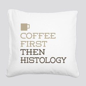Coffee Then Histology Square Canvas Pillow