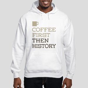 Coffee Then History Hooded Sweatshirt