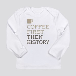 Coffee Then History Long Sleeve T-Shirt