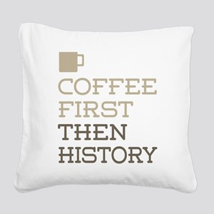 Coffee Then History Square Canvas Pillow