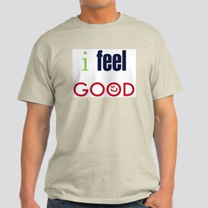 i feel GOOD (now that I am med-free) Light T-Shirt