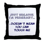 Just Because I'm Pregnant... Throw Pillow