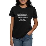 Just Because I'm Pregnant... Women's Dark T-Shirt
