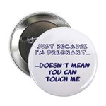 Just Because I'm Pregnant... Button