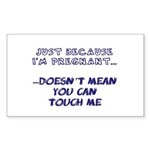 Just Because I'm Pregnant... Rectangle Sticker