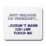Just Because I'm Pregnant... Mousepad