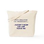 Just Because I'm Pregnant... Tote Bag