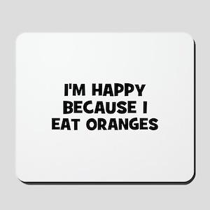 I'm happy because I eat orang Mousepad