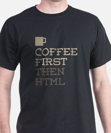 Coffee Then HTML T-Shirt