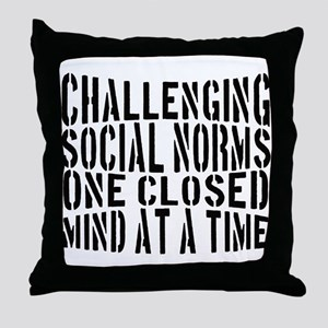 CHALLENGING SOCIAL NORMS Throw Pillow