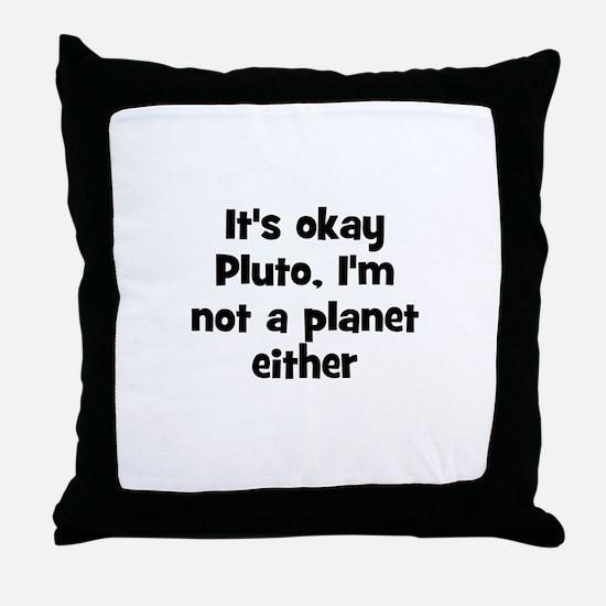 It's okay Pluto, I'm not a pl Throw Pillow