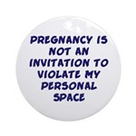Pregnancy is not an invitation Ornament (Round)